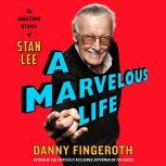 A Marvelous Life The Amazing Story of Stan Lee, Danny Fingeroth