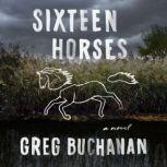 Sixteen Horses A Novel, Greg Buchanan