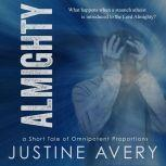 Almighty A Short Tale of Omnipotent Proportions, Justine Avery