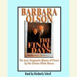 The Final Days The Last, Desperate Abuses of Power by the Clinton White House, Barbara Olson