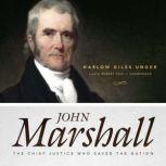 John Marshall The Chief Justice Who Saved the Nation, Harlow Giles Unger