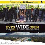 Eyes Wide Open Going Behind the Environmental Headlines, Paul Fleischman