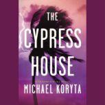 The Cypress House, Michael Koryta