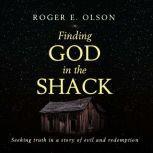 Finding God in the Shack, Roger E. Olson