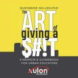 The Art of Giving a $#!T, Queinnise Miller PhD