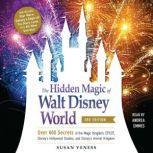 The Hidden Magic of Walt Disney World, 3rd Edition Over 600 Secrets of the Magic Kingdom, EPCOT, Disney's Hollywood Studios, and Disney's Animal Kingdom, Susan Veness