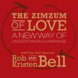 The Zimzum of Love A New Way of Understanding Marriage, Rob Bell