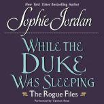 While the Duke Was Sleeping The Rogue Files, Sophie Jordan