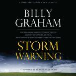 Storm Warning Whether global recession, terrorist threats, or devastating natural disasters, these ominous shadows must bring us back to the Gospel., Billy Graham