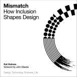 Mismatch How Inclusion Shapes Design, Kat Holmes