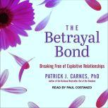 The Betrayal Bond Breaking Free of Exploitive Relationships, Ph.D. Carnes