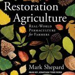 Restoration Agriculture Real-World Permaculture for Farmers, Mark Shepard