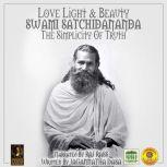 Love Light & Beauty Swami Satchidananda The Simplicity Of Truth, Jagannatha Dasa
