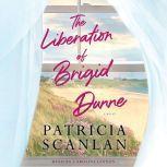 The Liberation of Brigid Dunne A Novel, Patricia Scanlan