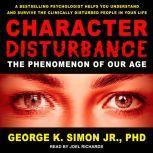 Character Disturbance The Phenomenon of Our Age, Jr. Simon