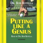 Putting Like a Genius, Bob Rotella