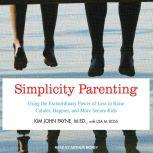 Simplicity Parenting Using the Extraordinary Power of Less to Raise Calmer, Happier, and More Secure Kids, M.Ed. Payne