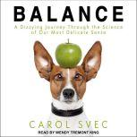 Balance A Dizzying Journey Through the Science of Our Most Delicate Sense, Carol Svec