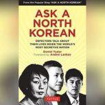 Ask a North Korean Defectors Talk About Their Lives Inside the World's Most Secretive Nation, Daniel Tudor