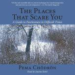 The Places That Scare You A Guide to Fearlessness in Difficult Times, Pema Chodron