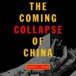 The Coming Collapse of China, Gordon G. Chang