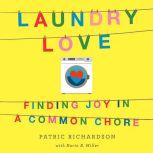 Laundry Love Finding Joy in a Common Chore, Patric Richardson
