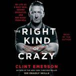 The Right Kind of Crazy Navy SEAL, Covert Operative, and Boy Scout from Hell, Clint Emerson