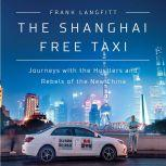 The Shanghai Free Taxi Journeys with the Hustlers and Rebels of the New China, Frank Langfitt