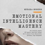 EMOTIONAL INTELLIGENCE MASTERY Self-Discipline, Empath, CBT Cognitive Behavioral Therapy, How to Analyze People, Manipulation, Persuasion, Anger Management, Michaela Morrison