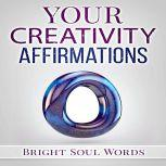 Your Creativity Affirmations, Bright Soul Words