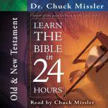 Learn the Bible in 24 Hours: Old and New Testament, Chuck Missler