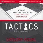 Tactics: Audio Lectures A Game Plan for Discussing Your Christian Convictions, Gregory Koukl