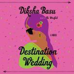 Destination Wedding A Novel, Diksha Basu