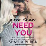More Than Need You , Shayla Black