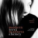 Modern Madness An Owner's Manual, Terri Cheney