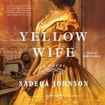 The Yellow Wife A Novel, Sadeqa Johnson