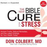 The New Bible Cure for Stress Ancient Truths, Natural Remedies, and the Latest Findings for Your Health Today, Don Colbert
