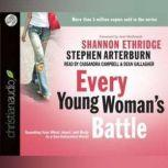 Every Young Woman's Battle Guarding Your Mind, Heart, and Body in a Sex-Saturated World, Shannon Ethridge