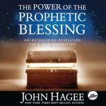 The Power of the Prophetic Blessing An Astonishing Revelation for a New Generation, John Hagee