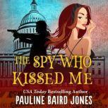 Spy Who Kissed Me, Pauline Baird Jones