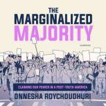 The Marginalized Majority Claiming Our Power in a Post-Truth America, Onnesha Roychoudhuri