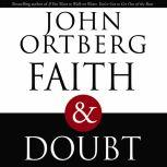 Faith and Doubt The Importance of Embracing Uncertainty in Your Faith, John Ortberg