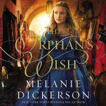The Orphan's Wish, Melanie Dickerson