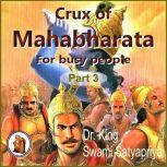 Part 3 of Crux of Mahabharata for busy people Insightful rendering of the biggest Epic ever known, Dr. King