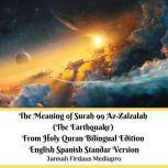 The Meaning of Surah 99 Az-Zalzalah (The Earthquake) From Holy Quran Bilingual Edition English Spanish Standar Version, Jannah Firdaus Mediapro