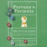 Fortune's Formula The Untold Story of the Scientific Betting System That Beat the Casinos and Wall Street, William Poundstone