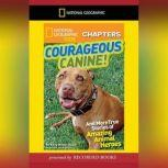 National Geographic Kids Chapters: Courageous Canine And More True Stories of Amazing Animal Heroes, Kelly Milner Halls