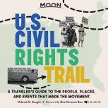 Moon U.S. Civil Rights Trail A Traveler's Guide to the People, Places, and Events that Made the Movement, Deborah D. Douglas