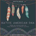 Native American DNA Tribal Belonging and the False Promise of Genetic Science, Kim TallBear