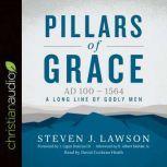 Pillars of Grace AD 100 - 1564, Steven J. Lawson